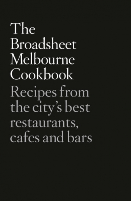 The Broadsheet Melbourne Cookbook - Broadsheet Media